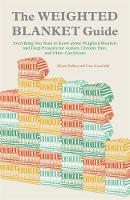 Parker, Eileen, Koscinski, Cara - The Weighted Blanket Guide: Everything You Need to Know about Weighted Blankets and Deep Pressure for Autism, Chronic Pain, and Other Conditions - 9781849057189 - V9781849057189