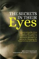 Kaplan, Melvin - The Secrets in Their Eyes: Transforming the Lives of People with Cognitive, Emotional, Learning, or Movement Disorders or Autism by Changing the - 9781849057363 - V9781849057363