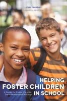 Degarmo, John - Helping Foster Children in School: A Guide for Foster Parents, Social Workers and Teachers - 9781849057455 - V9781849057455