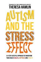 Hamlin, Theresa - Autism and the Stress Effect: A 4-step lifestyle approach to transform your child's health, happiness and vitality - 9781849057486 - V9781849057486