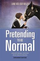 Willey, Liane Holliday - Pretending to Be Normal: Living With Asperger's Syndrome (Autism Spectrum Disorder) - 9781849057554 - V9781849057554