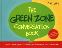 Shaul, Joel - The Green Zone Conversation Book: Finding Common Ground in Conversation for Children on the Autism Spectrum - 9781849057592 - V9781849057592