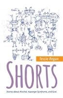Tessie Regan - Shorts: Stories about Alcohol, Asperger Syndrome, and God - 9781849057615 - V9781849057615