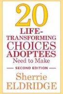 Eldridge, Sherrie - Twenty Life-transforming Choices Adoptees Need to Make - 9781849057745 - V9781849057745