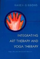 Gibbons, Karen - Integrating Art Therapy and Yoga Therapy - 9781849057820 - V9781849057820