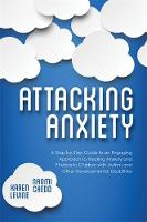 Levine, Karen - Attacking Anxiety: A Step-by-Step Guide to an Engaging Approach to Treating Anxiety and Phobias in Children with Autism and Other Developmental Disabilities - 9781849057882 - V9781849057882