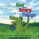 Moses, Melissa - Alex and the Scary Things: A Story to Help Children Who Have Experienced Something Scary - 9781849057936 - V9781849057936