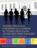Rigler, Michelle, Rutherford, Amy, Quinn, Emily - Turning Skills and Strengths into Careers for Young Adults with Autism Spectrum Disorder: The BASICS College Curriculum - 9781849057981 - V9781849057981