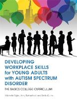Rigler, Michelle, Rutherford, Amy, Quinn, Emily - Developing Workplace Skills for Young Adults with Autism Spectrum Disorder: The BASICS College Curriculum - 9781849057998 - V9781849057998