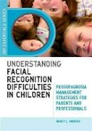 Mindick, Nancy L. - Understanding Facial Recognition Difficulties in Children: Prosopagnosia Management Strategies for Parents and Professionals (JKP Essentials) - 9781849058025 - V9781849058025