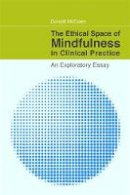 Donald McCown - Ethical Space of Mindfulness in Clinical Practice - 9781849058506 - V9781849058506