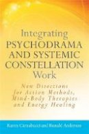 Carnabucci, Karen - Integrating Psychodrama and Systemic Constellation Work: New Directions for Action Methods, Mind-Body Therapies and Energy Healing - 9781849058544 - V9781849058544
