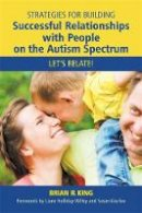 King, Brian R. - Strategies for Building Successful Relationships with People on the Autism Spectrum: Let's Relate! - 9781849058568 - V9781849058568