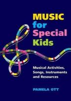 Ott, Pamela - Music for Special Kids: Musical Activities, Songs, Instruments and Resources - 9781849058582 - V9781849058582