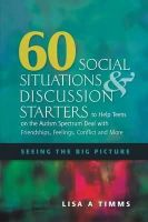 Timms, Lisa A. - 60 Social Situations & Discussion Starters to Help Teens on the Autism Spectrum Deal With Friendships, Feelings, Conflict and More: Seeing the Big Picture - 9781849058629 - V9781849058629