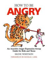 Whitson, Signe - How to Be Angry: An Assertive Anger Expression Group Guide for Kids and Teens - 9781849058674 - V9781849058674