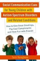 Varughese, Tarin - Social Communication Cues for Young Children with Autism Spectrum Disorders and Related Conditions: How to Give Great Greetings, Pay Cool Compliments and Have Fun with Friends - 9781849058704 - V9781849058704
