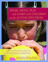 Brady, Lois Jean - Speak, Move, Play and Learn With Children on the Autism Spectrum: Activities to Boost Communication Skills, Sensory Integration and Coordination Using ... Language Pathology and Oc - 9781849058728 - V9781849058728