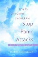 Sandra Scheinbaum - How to Give Clients the Skills to Stop Panic Attacks: Don't Forget to Breathe - 9781849058872 - V9781849058872