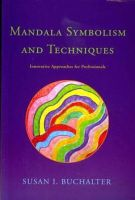 Susan I. Buchalter - Mandala Symbolism and Techniques: Innovative Approaches for Professionals - 9781849058896 - V9781849058896