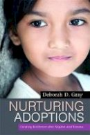 Deborah D. Gray - Nurturing Adoptions: Creating Resilience After Neglect and Trauma - 9781849058919 - V9781849058919