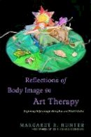 Hunter, Margaret R. - Reflections of Body Image in Art Therapy: Exploring Self Through Metaphor and Multi-Media - 9781849058926 - V9781849058926