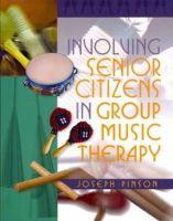 Joseph Pinson - Involving Senior Citizens in Group Music Therapy - 9781849058964 - V9781849058964