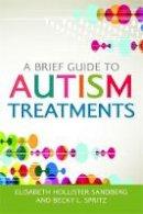 Elisabeth Hollister Sandberg and Becky L. Spritz - Brief Guide to Autism Treatments - 9781849059046 - V9781849059046