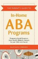 Johnson, Elle Olivia - The Parent's Guide to In-Home ABA Programs: Frequently Asked Questions About Applied Behavoir Analysis for Your Child With Autism - 9781849059183 - V9781849059183