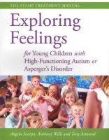 Angela Scarpa, Tony Attwood, Anthony Wells - Exploring Feelings for Young Children With High-functioning Autism or Asperger's Disorder: The STAMP Treatment Manual - 9781849059206 - V9781849059206