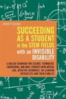 Christy Oslund - Succeeding As a Student in the STEM Fields With an Invisible Disability: A College Handbook for Science, Technology, Engineering, and Math Students ... or Learning Difficulties and - 9781849059473 - V9781849059473