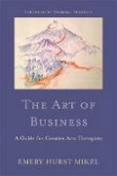 Emery Hurst Mikel - The Art of Business: A Guide to Self-Employment for Creative Arts Therapists - 9781849059503 - V9781849059503