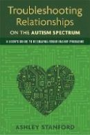 Stanford, Ashley - Troubleshooting Relationships on the Autism Spectrum - 9781849059510 - V9781849059510
