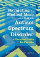 Sue X. Ming - Navigating the Medical Maze with a Child with Autism Spectrum Disorder: A Practical Guide for Parents - 9781849059718 - V9781849059718
