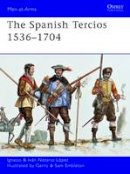Lopez, Ignacio J. N. - The Spanish Tercios, 1536-1704 - 9781849087933 - V9781849087933