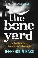 Bass, Jefferson - The Bone Yard: A Body Farm Thriller (Body Farm 6) - 9781849160612 - KEX0287680