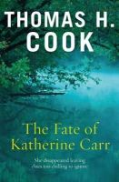THOMAS H. COOK - The Fate of Katherine Carr - 9781849162067 - KSG0009400