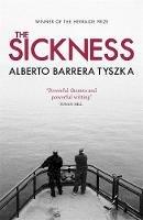 Barrera, Alberto - The Sickness. Alberto Barrera Tyszka - 9781849164030 - V9781849164030