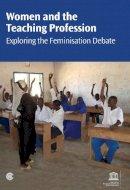 Kelleher, Fatimah - Women and the Teaching Profession: Exploring the Feminisation Debate - 9781849290722 - V9781849290722
