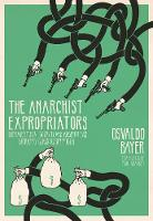 Bayer, Osvaldo - The Anarchist Expropriators: Buenaventura Durruti and Argentina's Working-Class Robin Hoods - 9781849352239 - V9781849352239