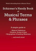 Schirmer, Roger - Schirmer's Handy Book of Musical Terms and Phrases - 9781849381765 - V9781849381765