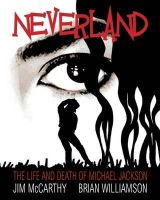 McCarthy, Jim, Williamson, Brian - Neverland: The Life and Death of Michael Jackson - 9781849387019 - V9781849387019