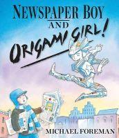 Foreman, Michael - Newspaper Boy and Origami Girl - 9781849395199 - V9781849395199