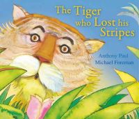 Paul, Anthony; Foreman, Michael - The Tiger Who Lost His Stripes - 9781849396318 - V9781849396318