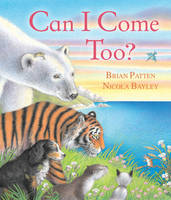 Patten, Brian, Bayley, Nicola - Can I Come Too? - 9781849397599 - V9781849397599