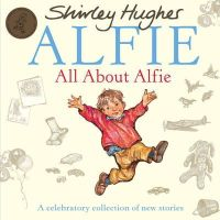 Hughes, Shirley - All About Alfie: A Celebratory Collection of New Stories - 9781849412889 - V9781849412889