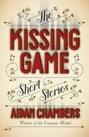 Chambers, Aidan - The Kissing Game - 9781849413473 - V9781849413473