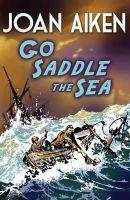 Aiken, Joan - Go Saddle the Sea - 9781849418270 - V9781849418270