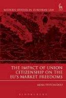 Tryfonidou, Alina - The Impact of Union Citizenship on the Eu's Market Freedoms - 9781849461672 - V9781849461672