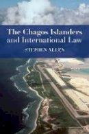 Allen, Stephen - The Chagos Islanders and International Law - 9781849462655 - V9781849462655